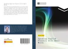 Bookcover of Speaking English Fluently with Small Words