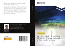Bookcover of On the Road: Screening Chinese Cinema through a Postmodern Lens