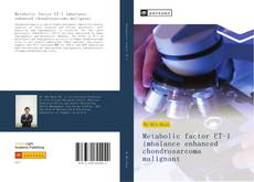 Capa do livro de Metabolic factor ET-1 imbalance enhanced chondrosarcoma malignant ​​