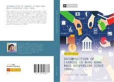 Bookcover of DECOMPOSITION OF CHANGES IN HONG KONG WAGE DISPERSION SINCE 1980s