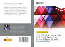 Bookcover of The Effect of Coca-Cola and Pepsi Impact on Cross-Culture Brands Communication