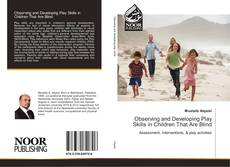 Bookcover of Observing and Developing Play Skills in Children That Are Blind