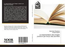 Buchcover von La segmentation des images couleurs par fusion des données