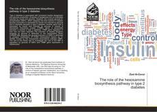 Portada del libro de The role of the hexosamine biosynthesis pathway in type 2 diabetes