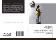Bookcover of Estrogen receptor alpha gene polymorphisms and metabolic syndrome