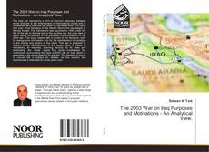 Bookcover of The 2003 War on Iraq Purposes and Motivations - An Analytical View.