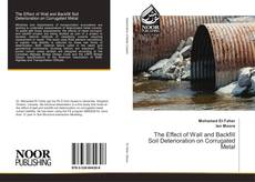Bookcover of The Effect of Wall and Backfill Soil Deterioration on Corrugated Metal
