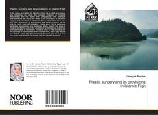 Bookcover of Plastic surgery and its provisions in Islamic Fiqh