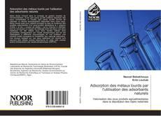 Bookcover of Adsorption des métaux lourds par l'utilisation des adsorbants naturels