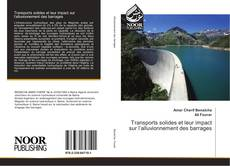 Bookcover of Transports solides et leur impact sur l'alluvionnement des barrages