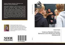 Bookcover of Violence Related Attitudes, Behaviors and Influences among Adolescents