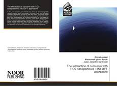 Bookcover of The interaction of curcumin with TiO2 nanoparticles : MD-DFT approache