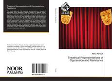 Couverture de Theatrical Representations of Oppression and Resistance