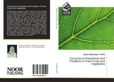 Bookcover of Using Some Parasitoids And Predators In Field Crops And Vegetables