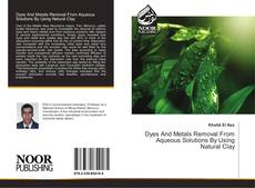 Bookcover of Dyes And Metals Removal From Aqueous Solutions By Using Natural Clay