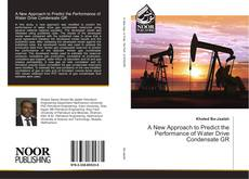 Copertina di A New Approach to Predict the Performance of Water Drive Condensate GR