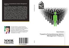 Bookcover of Toward a Comprehensive Islamic Management Theory (I)