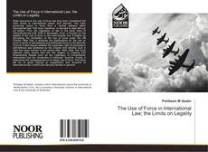 Bookcover of The Use of Force in International Law; the Limits on Legality