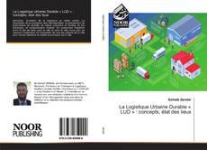 Copertina di La Logistique Urbaine Durable « LUD » : concepts, état des lieux