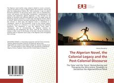 Couverture de The Algerian Novel, the Colonial Legacy and the Post-Colonial Discourse