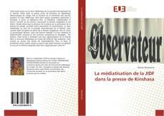 Couverture de La médiatisation de la JIDF dans la presse de Kinshasa