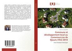 Commune et développement local au Cameroun:cas de Djoum,1952-2010 kitap kapağı