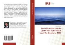 Обложка Pan-Africanism and the Gold Coast Nationalism from the Origins to 1960