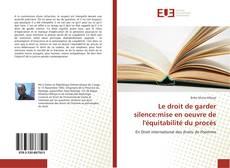 Bookcover of Le droit de garder silence:mise en oeuvre de l'équitabilité du procès