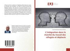 Couverture de L'intégration dans le marche du travail des réfugiés et déplacés