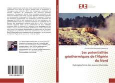 Bookcover of Les potentialités géothermiques de l'Algérie du Nord