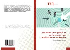 Bookcover of Méthodes pour piloter la performance : cas d'application en entreprise