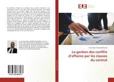 Couverture de La gestion des conflits d'affaires par les clauses du contrat
