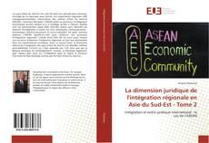 Bookcover of La dimension juridique de l'intégration régionale en Asie du Sud-Est - Tome 2
