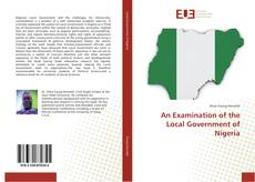 Bookcover of An Examination of the Local Government of Nigeria