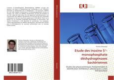Bookcover of Etude des inosine 5'–monophosphate déshydrogénases bactériennes
