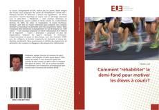 """Bookcover of Comment """"réhabiliter"""" le demi-fond pour motiver les élèves à courir?"""