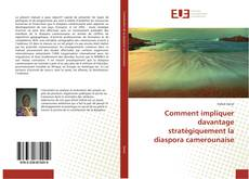 Bookcover of Comment impliquer davantage stratégiquement la diaspora camerounaise