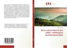 Bookcover of De la nature dans le jeu vidéo : esthétiques environnementales