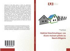 Portada del libro de Habitat bioclimatique: cas d'une maison pilote au Nord d'Algérie
