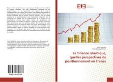Bookcover of La finance islamique, quelles perspectives de positionnement en france