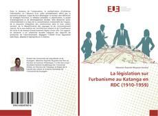 Couverture de La législation sur l'urbanisme au Katanga en RDC (1910-1959)