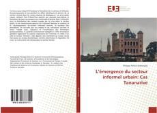 Couverture de L'émergence du secteur informel urbain: Cas Tananarive