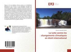 La lutte contre les changements climatiques en droit international的封面