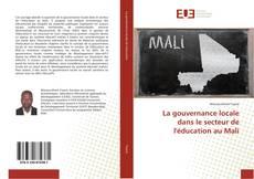 Bookcover of La gouvernance locale dans le secteur de l'éducation au Mali