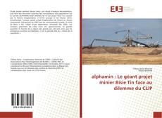 Bookcover of alphamin : Le géant projet minier Bisie Tin face au dilemme du CLIP