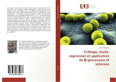 Criblage, étude, expression et application de β-glucanases et xylanase kitap kapağı