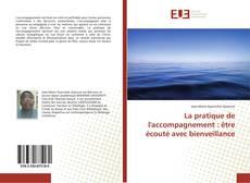Bookcover of La pratique de l'accompagnement : être écouté avec bienveillance