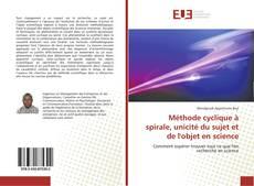 Copertina di Méthode cyclique à spirale, unicité du sujet et de l'objet en science