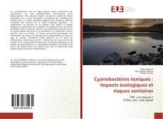 Couverture de Cyanobactéries toxiques: Impacts écologiques et risques sanitaires
