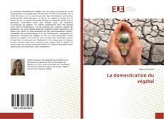 Bookcover of La domestication du végétal